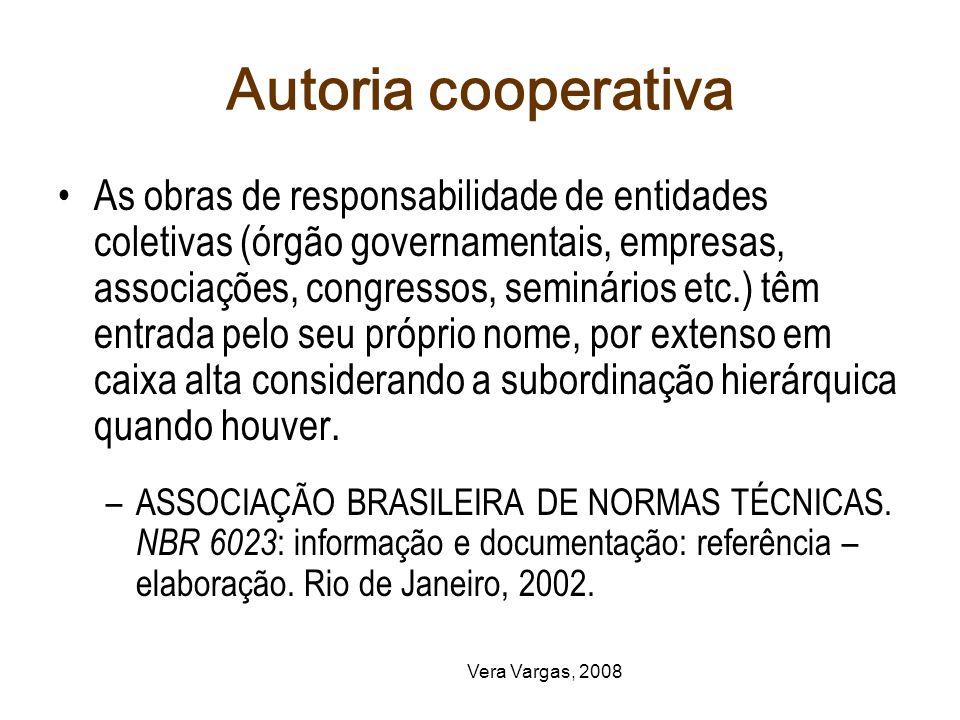 Vera Vargas, 2008 Autoria cooperativa As obras de responsabilidade de entidades coletivas (órgão governamentais, empresas, associações, congressos, se