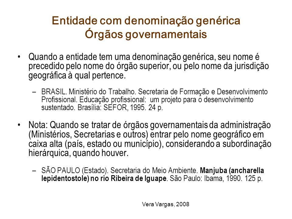 Vera Vargas, 2008 Entidade com denominação genérica Órgãos governamentais Quando a entidade tem uma denominação genérica, seu nome é precedido pelo no