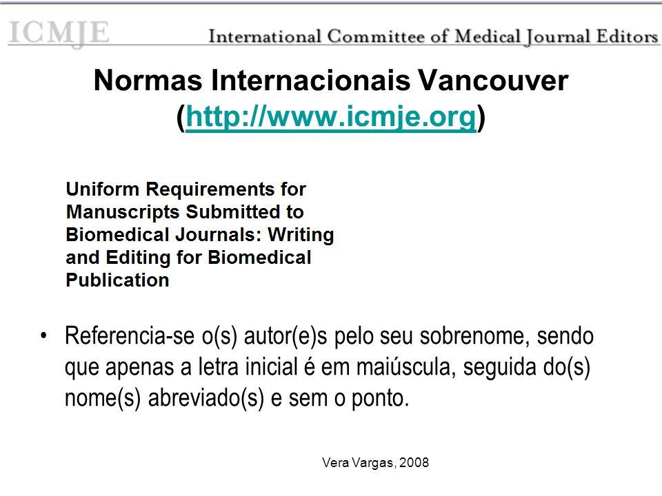 Vera Vargas, 2008 Normas Internacionais Vancouver (http://www.icmje.org)http://www.icmje.org Referencia-se o(s) autor(e)s pelo seu sobrenome, sendo qu