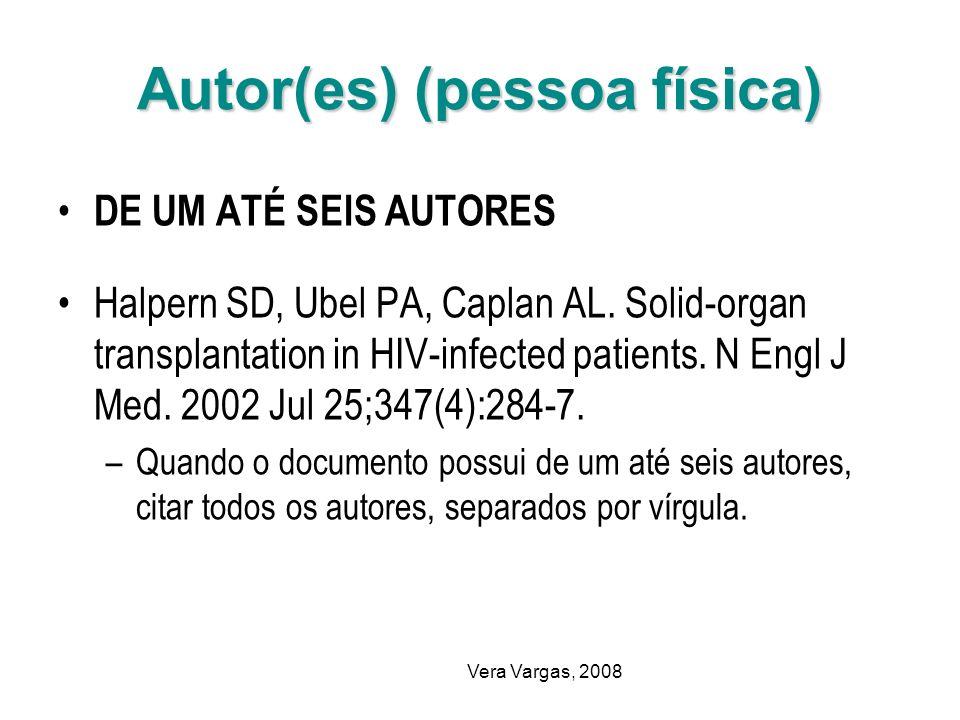 Vera Vargas, 2008 Autor(es) (pessoa física) DE UM ATÉ SEIS AUTORES Halpern SD, Ubel PA, Caplan AL. Solid-organ transplantation in HIV-infected patient