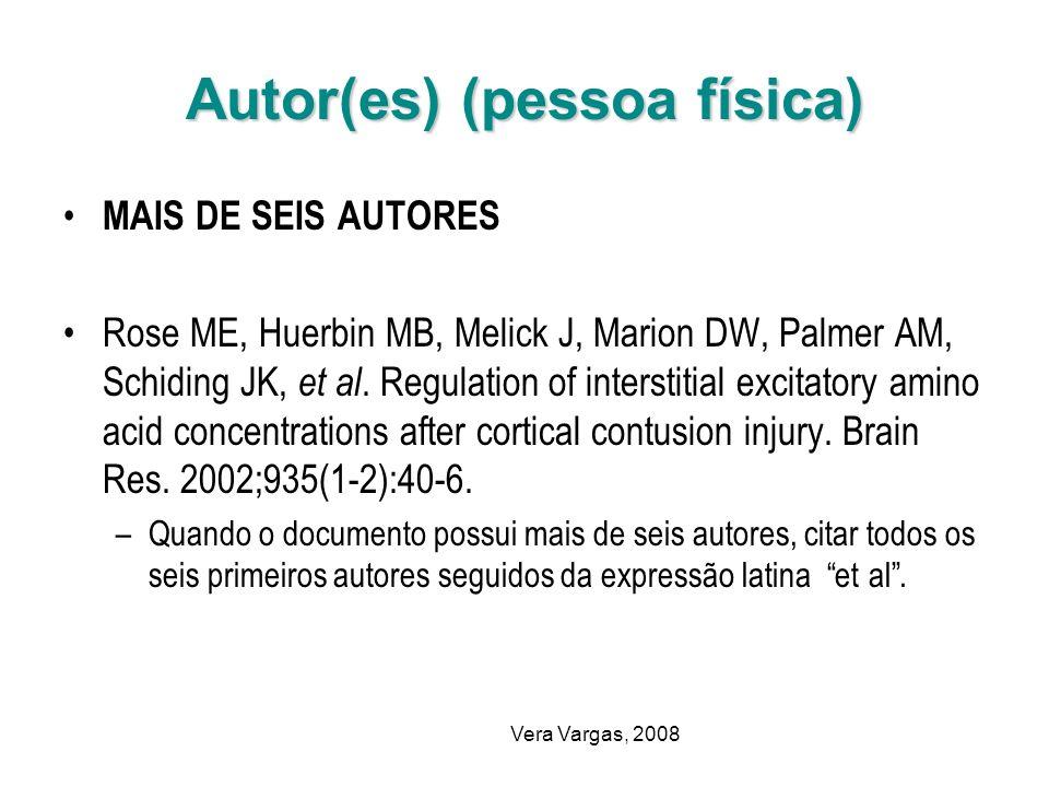 Vera Vargas, 2008 Autor(es) (pessoa física) MAIS DE SEIS AUTORES Rose ME, Huerbin MB, Melick J, Marion DW, Palmer AM, Schiding JK, et al. Regulation o