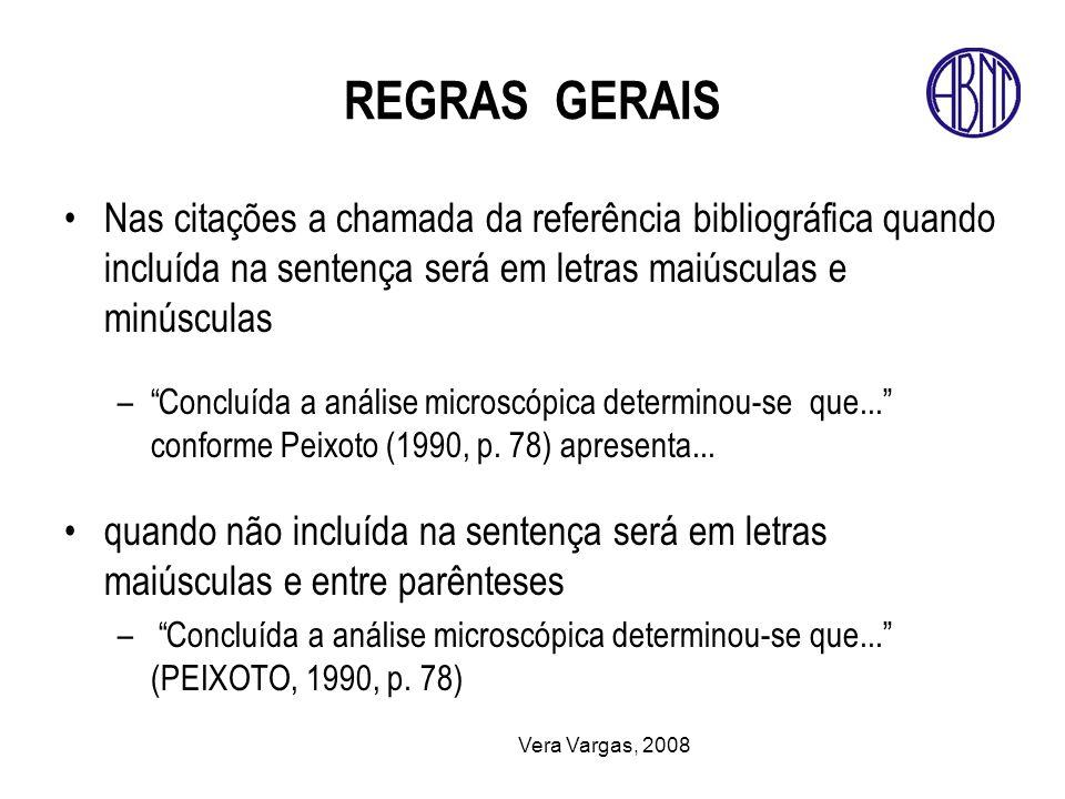 Vera Vargas, 2008 REGRAS GERAIS Nas citações a chamada da referência bibliográfica quando incluída na sentença será em letras maiúsculas e minúsculas