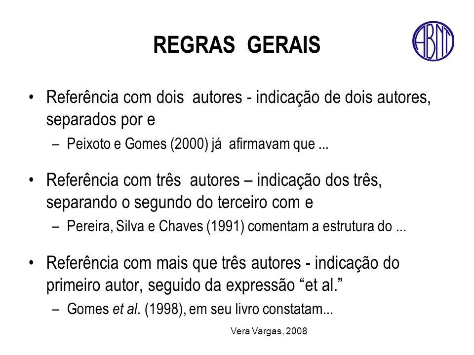 Vera Vargas, 2008 REGRAS GERAIS Referência com dois autores - indicação de dois autores, separados por e –Peixoto e Gomes (2000) já afirmavam que... R