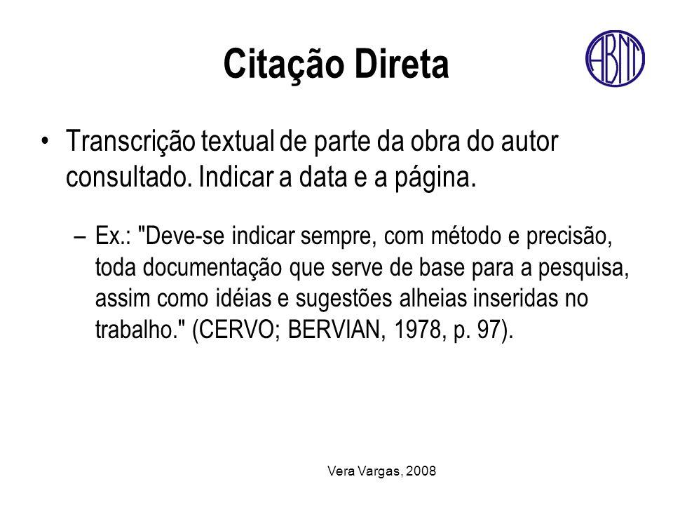 Vera Vargas, 2008 Citação Direta Transcrição textual de parte da obra do autor consultado. Indicar a data e a página. –Ex.: