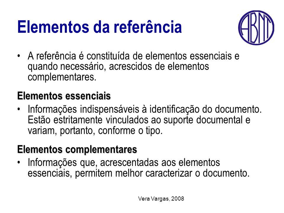 Vera Vargas, 2008 Elementos da referência A referência é constituída de elementos essenciais e quando necessário, acrescidos de elementos complementar