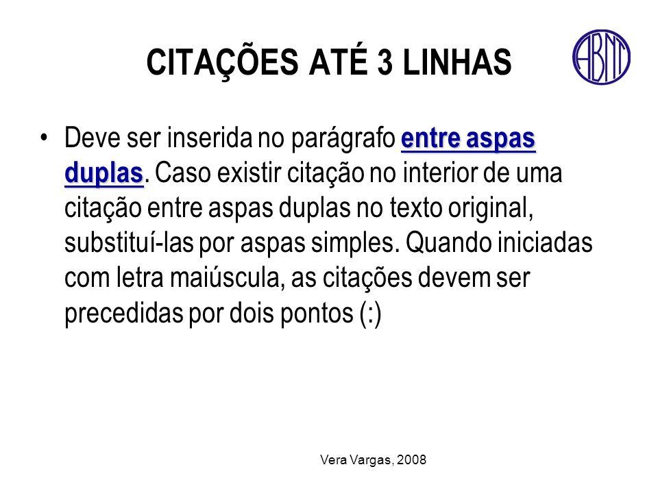 Vera Vargas, 2008 CITAÇÕES ATÉ 3 LINHAS entre aspas duplasDeve ser inserida no parágrafo entre aspas duplas. Caso existir citação no interior de uma c