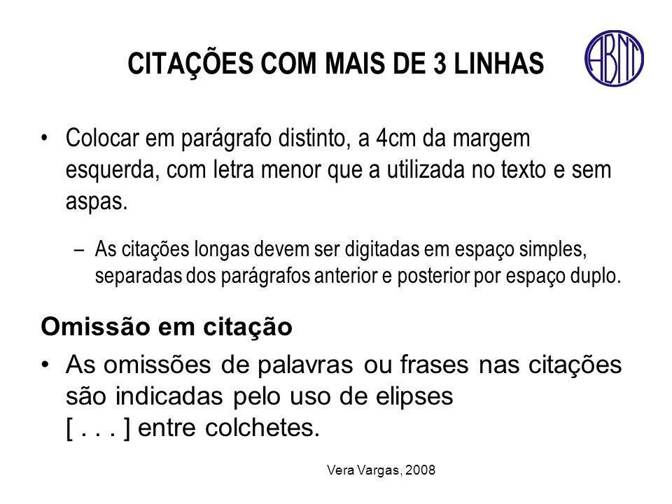 Vera Vargas, 2008 CITAÇÕES COM MAIS DE 3 LINHAS Colocar em parágrafo distinto, a 4cm da margem esquerda, com letra menor que a utilizada no texto e se