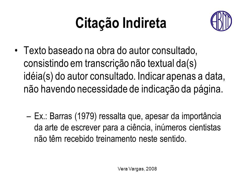 Vera Vargas, 2008 Citação Indireta Texto baseado na obra do autor consultado, consistindo em transcrição não textual da(s) idéia(s) do autor consultad