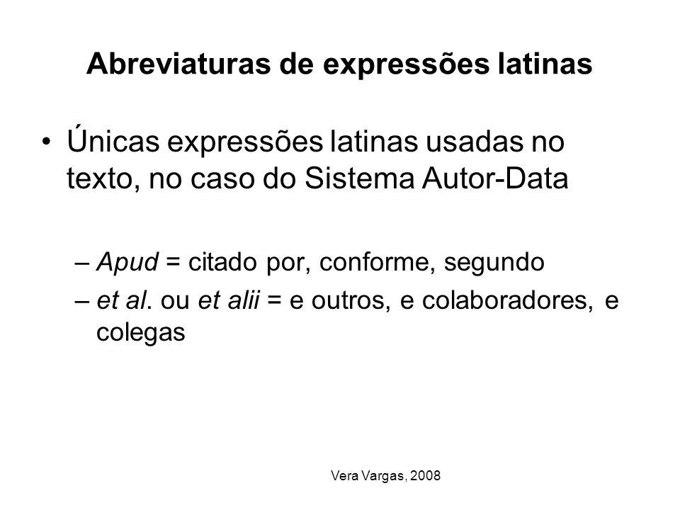 Vera Vargas, 2008 Abreviaturas de expressões latinas Únicas expressões latinas usadas no texto, no caso do Sistema Autor-Data –Apud = citado por, conf