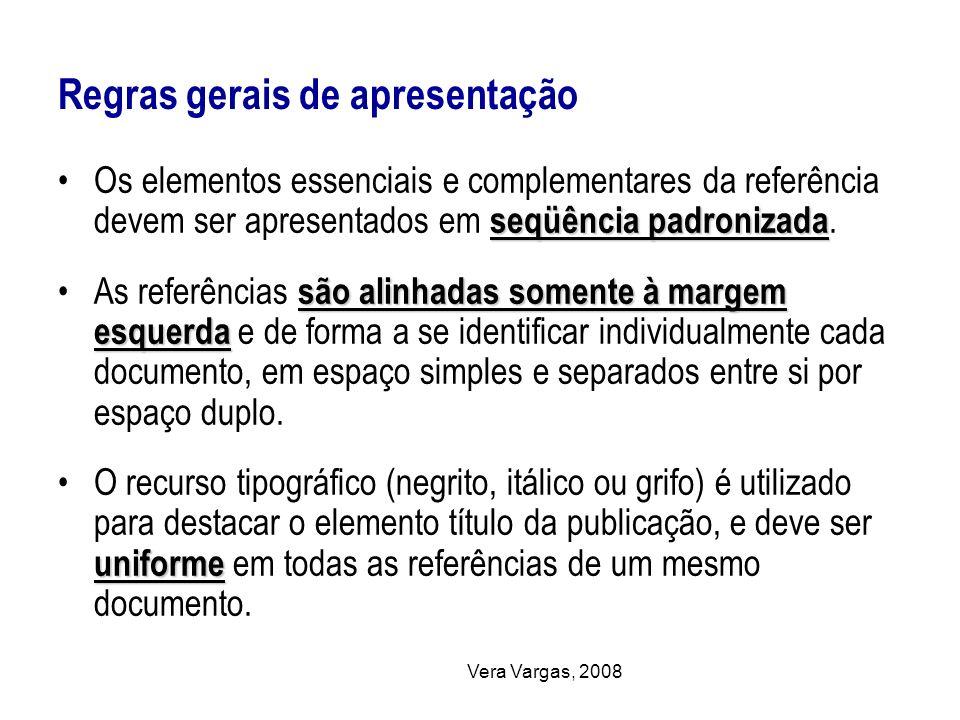 Vera Vargas, 2008 Regras gerais de apresentação seqüência padronizadaOs elementos essenciais e complementares da referência devem ser apresentados em