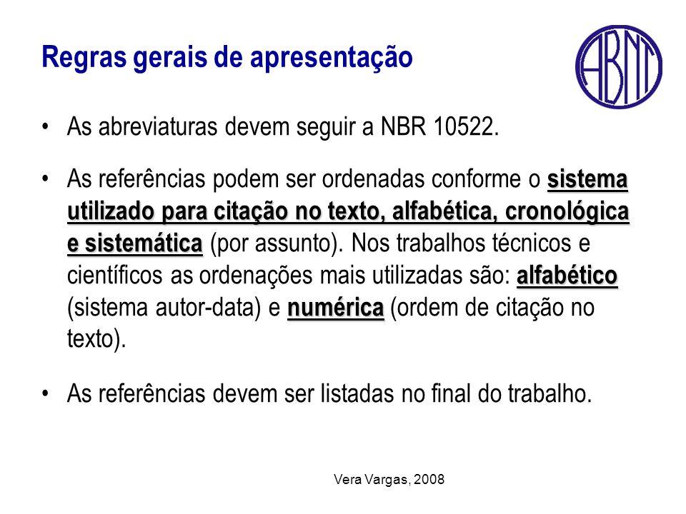 Vera Vargas, 2008 Regras gerais de apresentação As abreviaturas devem seguir a NBR 10522. sistema utilizado para citação no texto, alfabética, cronoló