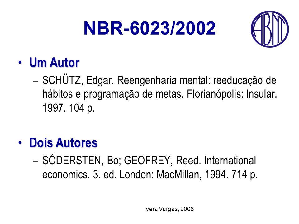 Vera Vargas, 2008 NBR-6023/2002 Um Autor Um Autor –SCHÜTZ, Edgar. Reengenharia mental: reeducação de hábitos e programação de metas. Florianópolis: In