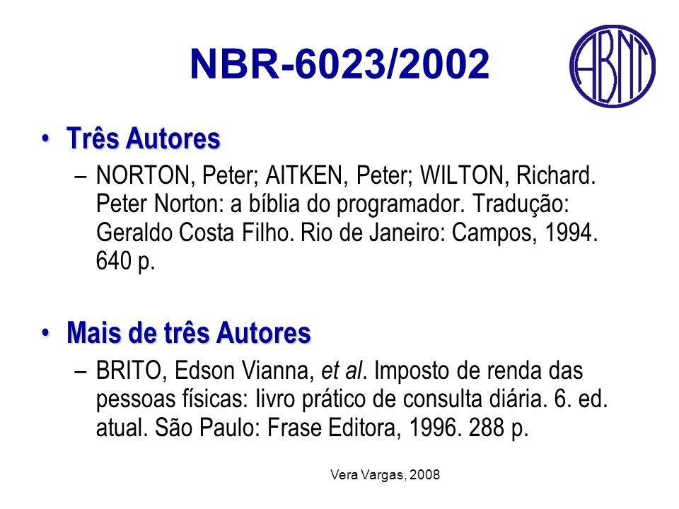 Vera Vargas, 2008 NBR-6023/2002 Três Autores Três Autores –NORTON, Peter; AITKEN, Peter; WILTON, Richard. Peter Norton: a bíblia do programador. Tradu