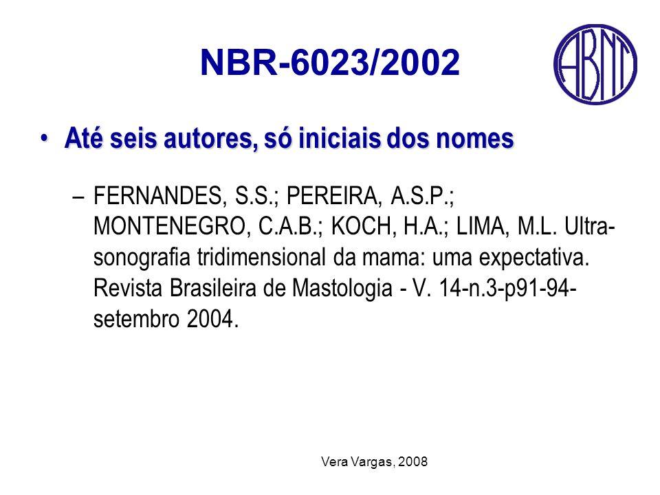Vera Vargas, 2008 NBR-6023/2002 Até seis autores, só iniciais dos nomes Até seis autores, só iniciais dos nomes –FERNANDES, S.S.; PEREIRA, A.S.P.; MON