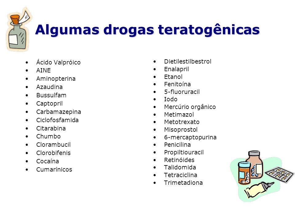 Algumas drogas teratogênicas Ácido Valpróico AINE Aminopterina Azaudina Bussulfam Captopril Carbamazepina Ciclofosfamida Citarabina Chumbo Clorambucil