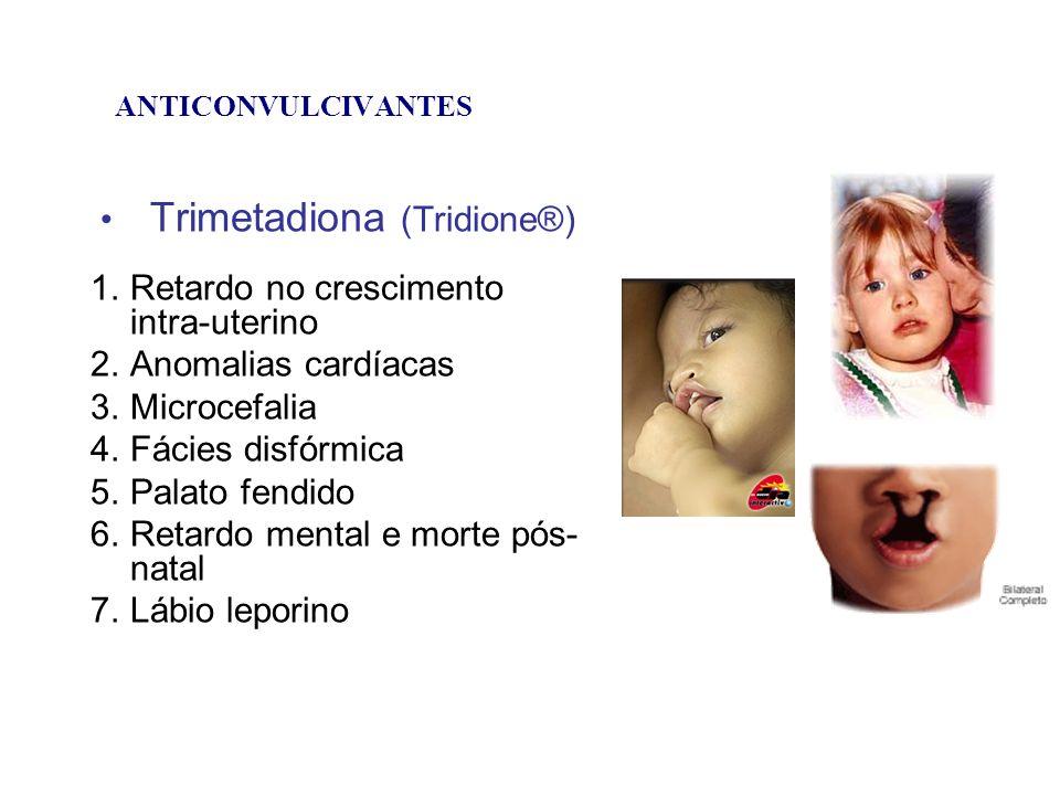 ANTICONVULCIVANTES Trimetadiona (Tridione®) 1.Retardo no crescimento intra-uterino 2.Anomalias cardíacas 3.Microcefalia 4.Fácies disfórmica 5.Palato f