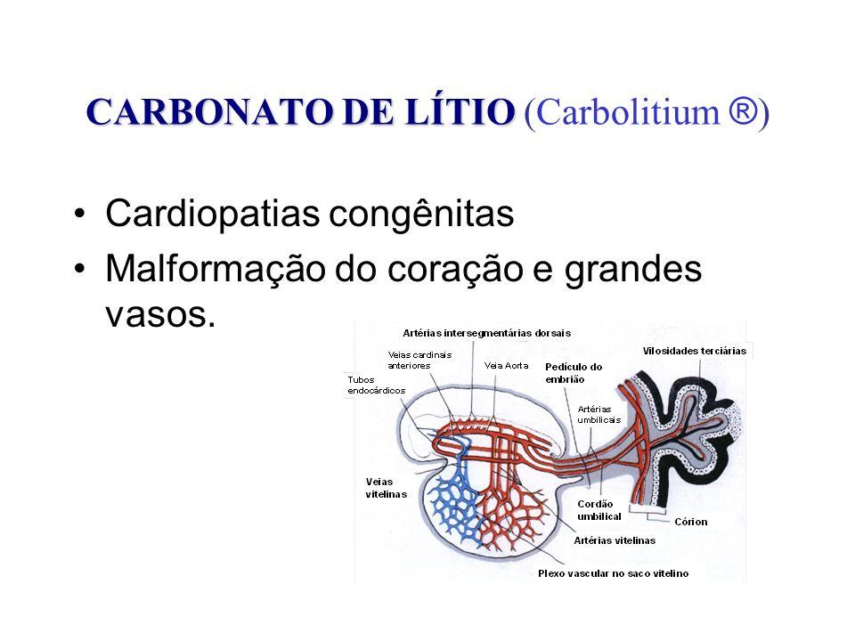 CARBONATO DE LÍTIO CARBONATO DE LÍTIO (Carbolitium ® ) Cardiopatias congênitas Malformação do coração e grandes vasos.