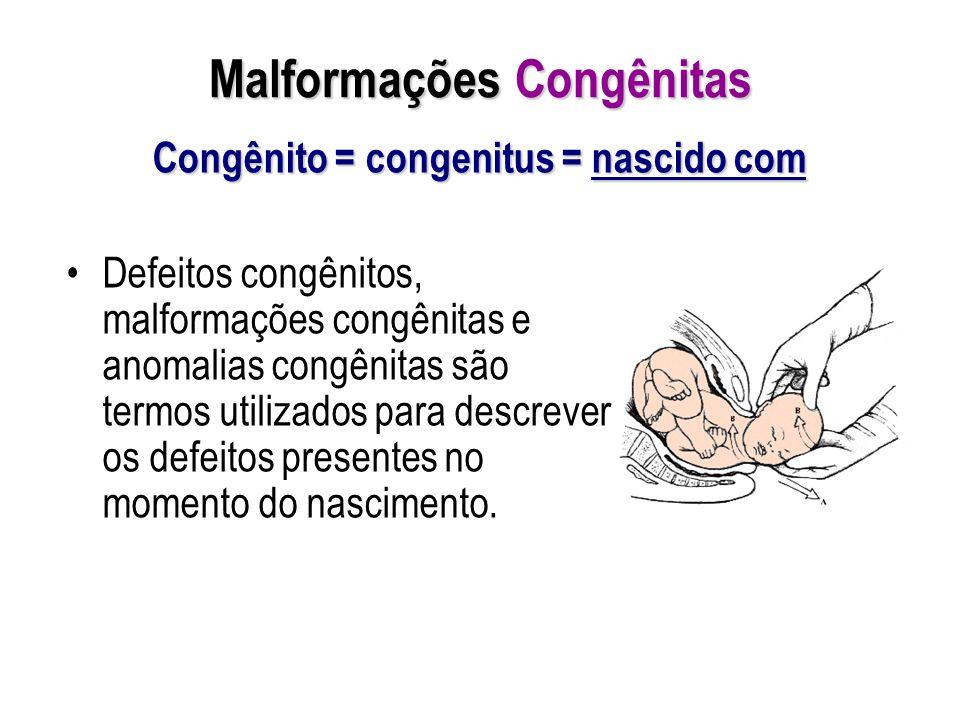 Malformações Congênitas Defeitos congênitos, malformações congênitas e anomalias congênitas são termos utilizados para descrever os defeitos presentes