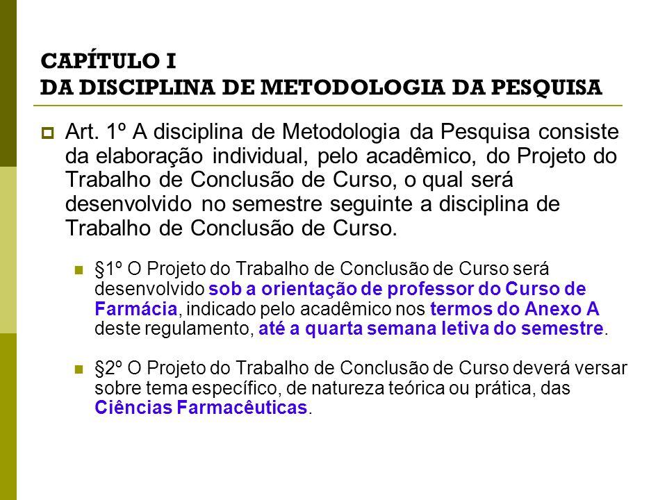 CAPÍTULO I DA DISCIPLINA DE METODOLOGIA DA PESQUISA Art. 1º A disciplina de Metodologia da Pesquisa consiste da elaboração individual, pelo acadêmico,