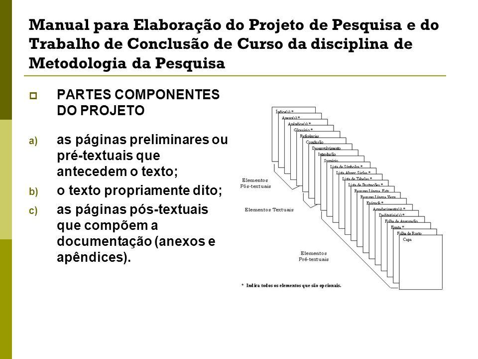Manual para Elaboração do Projeto de Pesquisa e do Trabalho de Conclusão de Curso da disciplina de Metodologia da Pesquisa PARTES COMPONENTES DO PROJE