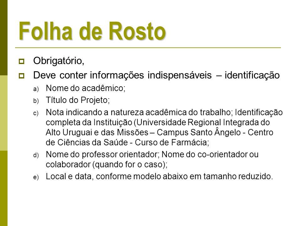 Folha de Rosto Obrigatório, Deve conter informações indispensáveis – identificação a) Nome do acadêmico; b) Título do Projeto; c) Nota indicando a nat