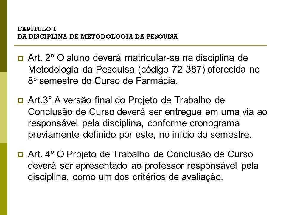 CAPÍTULO I DA DISCIPLINA DE METODOLOGIA DA PESQUISA Art. 2º O aluno deverá matricular-se na disciplina de Metodologia da Pesquisa (código 72-387) ofer