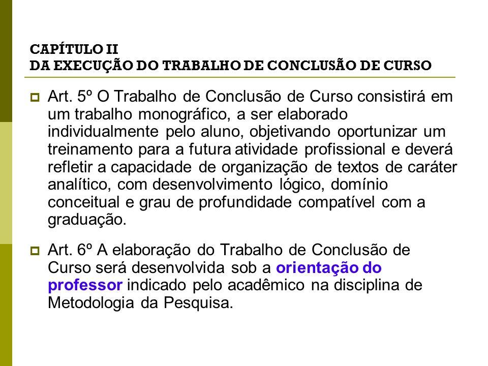 CAPÍTULO II DA EXECUÇÃO DO TRABALHO DE CONCLUSÃO DE CURSO Art. 5º O Trabalho de Conclusão de Curso consistirá em um trabalho monográfico, a ser elabor