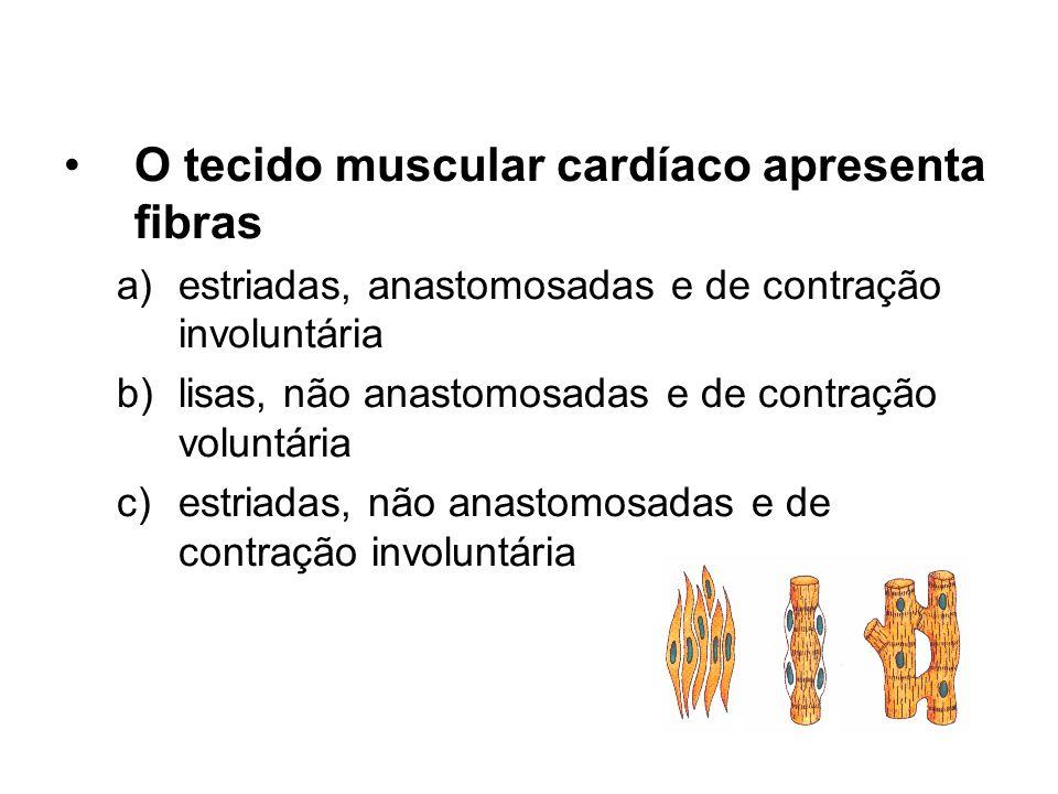 O tecido muscular cardíaco apresenta fibras a)estriadas, anastomosadas e de contração involuntária b)lisas, não anastomosadas e de contração voluntári