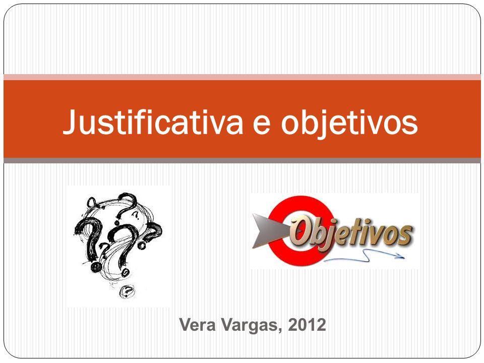Vera Vargas, 2012 Justificativa e objetivos