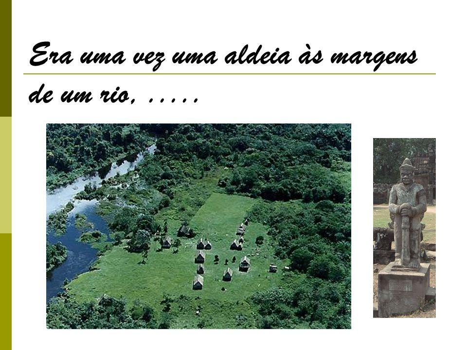 Era uma vez uma aldeia às margens de um rio,.....