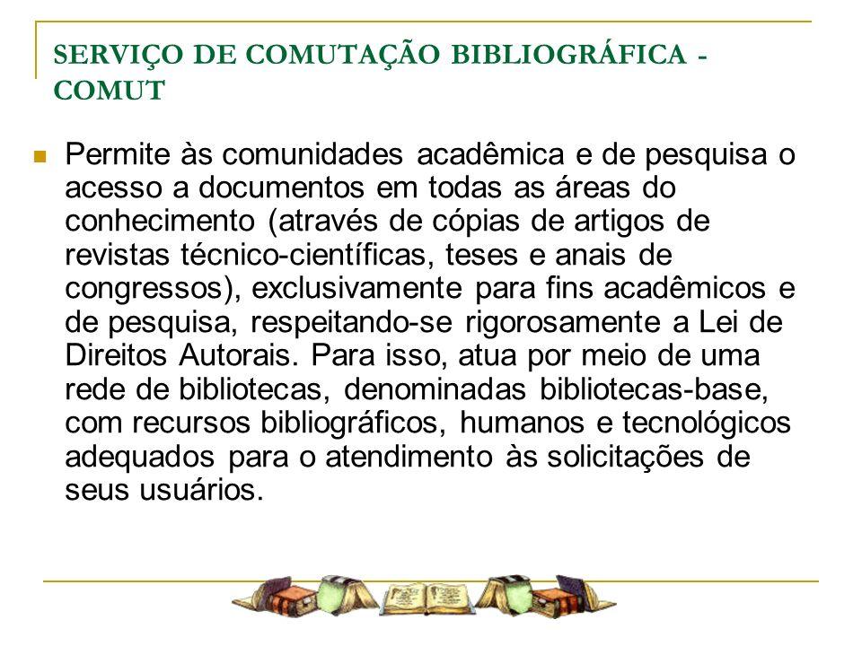 SERVIÇO DE COMUTAÇÃO BIBLIOGRÁFICA - COMUT Permite às comunidades acadêmica e de pesquisa o acesso a documentos em todas as áreas do conhecimento (atr