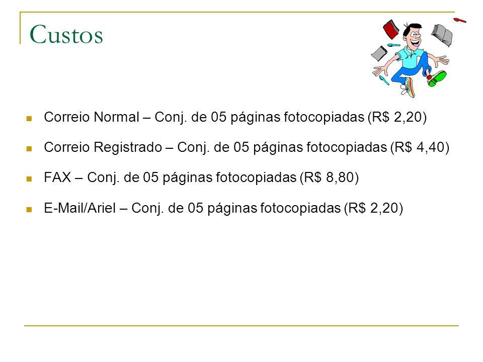 Custos Correio Normal – Conj. de 05 páginas fotocopiadas (R$ 2,20) Correio Registrado – Conj. de 05 páginas fotocopiadas (R$ 4,40) FAX – Conj. de 05 p