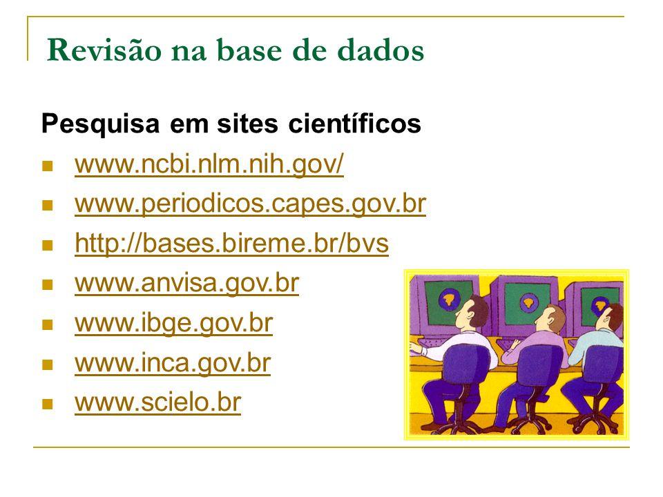 Revisão na base de dados Pesquisa em sites científicos www.ncbi.nlm.nih.gov/ www.periodicos.capes.gov.br http://bases.bireme.br/bvs www.anvisa.gov.br