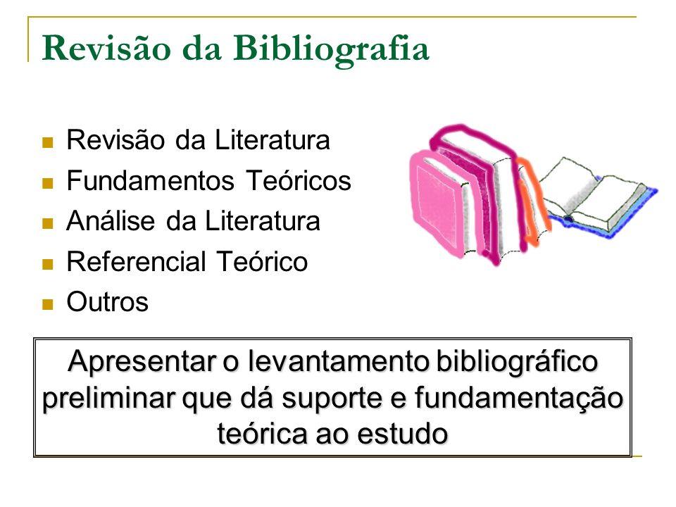 Revisão da Bibliografia Revisão da Literatura Fundamentos Teóricos Análise da Literatura Referencial Teórico Outros Apresentar o levantamento bibliogr