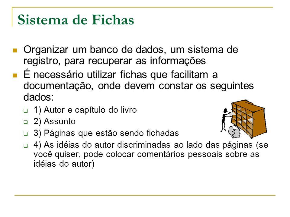 Sistema de Fichas Organizar um banco de dados, um sistema de registro, para recuperar as informações É necessário utilizar fichas que facilitam a docu
