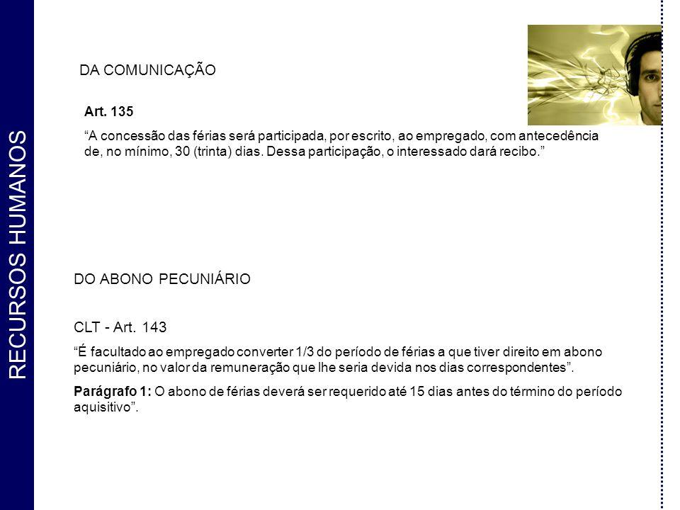 RECURSOS HUMANOS DA COMUNICAÇÃO Art. 135 A concessão das férias será participada, por escrito, ao empregado, com antecedência de, no mínimo, 30 (trint