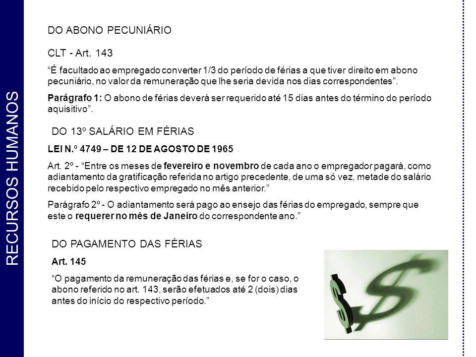 RECURSOS HUMANOS DO ABONO PECUNIÁRIO CLT - Art. 143 É facultado ao empregado converter 1/3 do período de férias a que tiver direito em abono pecuniári