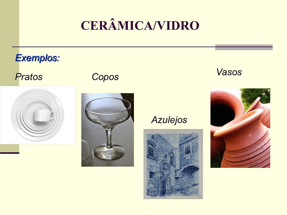 CERÂMICA/VIDRO Exemplos: PratosCopos Azulejos Vasos