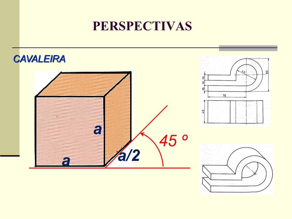 PERSPECTIVAS CAVALEIRA a/2 45 º a a