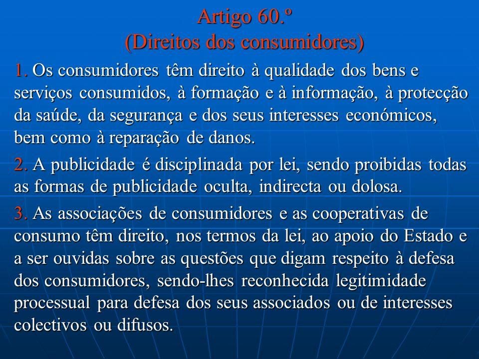 Artigo 60.º (Direitos dos consumidores) 1. Os consumidores têm direito à qualidade dos bens e serviços consumidos, à formação e à informação, à protec