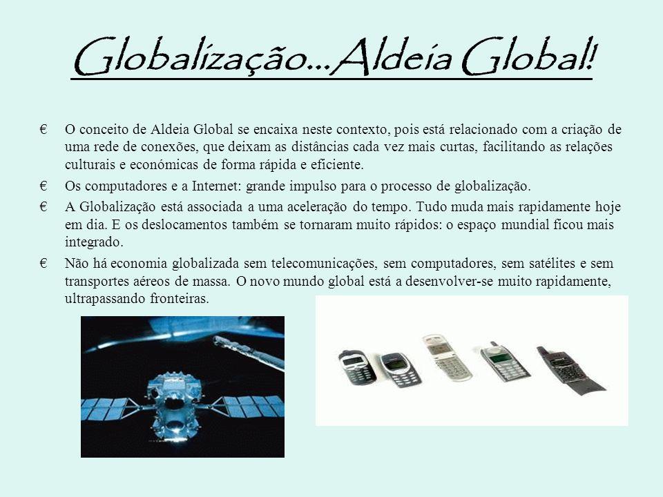 Globalização…Aldeia Global.
