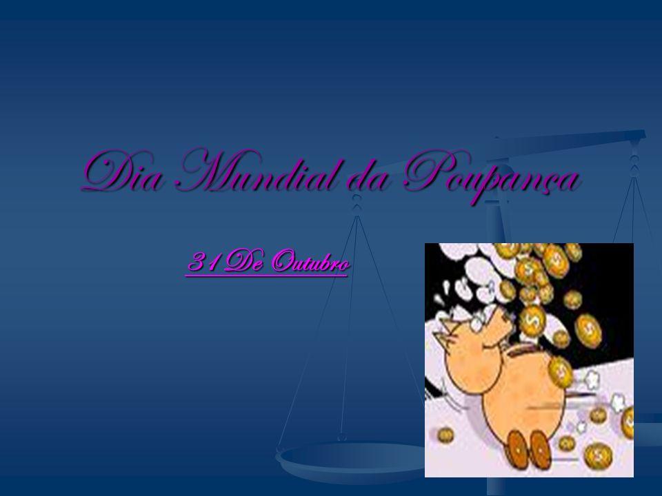 Dia Mundial da Poupança 31 De Outubro