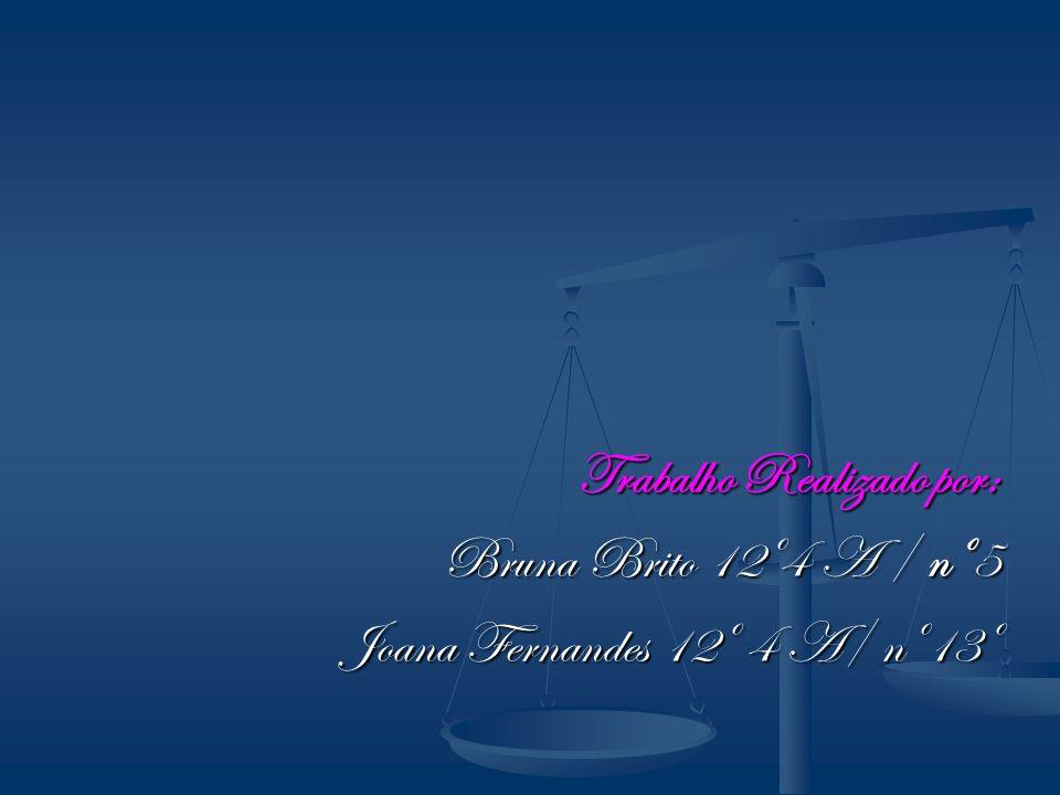 Trabalho Realizado por: Bruna Brito 12º4 A / nº5 Joana Fernandes 12º 4 A/ nº13º