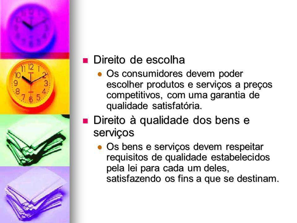 Direito de escolha Direito de escolha Os consumidores devem poder escolher produtos e serviços a preços competitivos, com uma garantia de qualidade sa