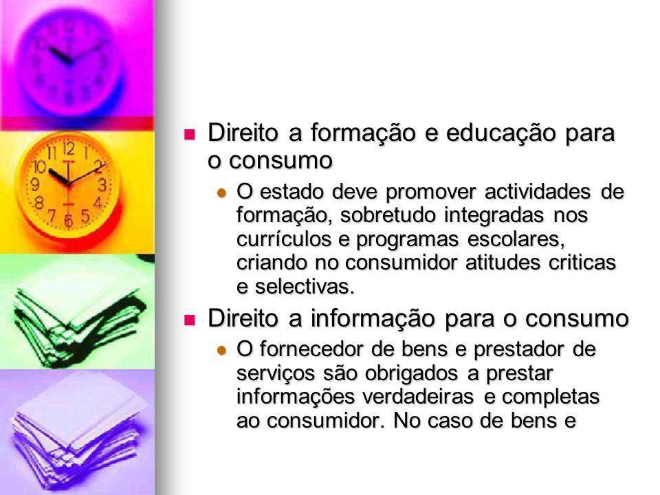 Direito a formação e educação para o consumo Direito a formação e educação para o consumo O estado deve promover actividades de formação, sobretudo in
