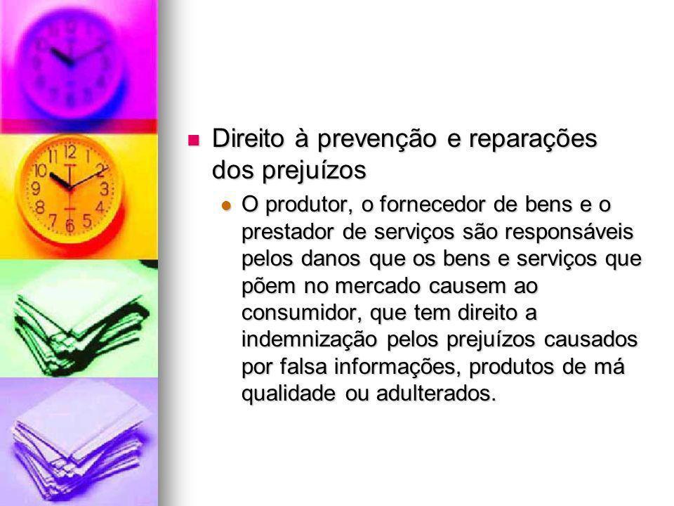 Direito à prevenção e reparações dos prejuízos Direito à prevenção e reparações dos prejuízos O produtor, o fornecedor de bens e o prestador de serviç