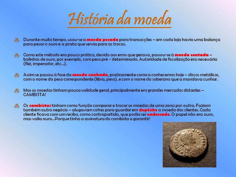 Durante muito tempo, usou-se a moeda pesada para transacções – em cada loja havia uma balança para pesar o ouro e a prata que servia para as trocas. C