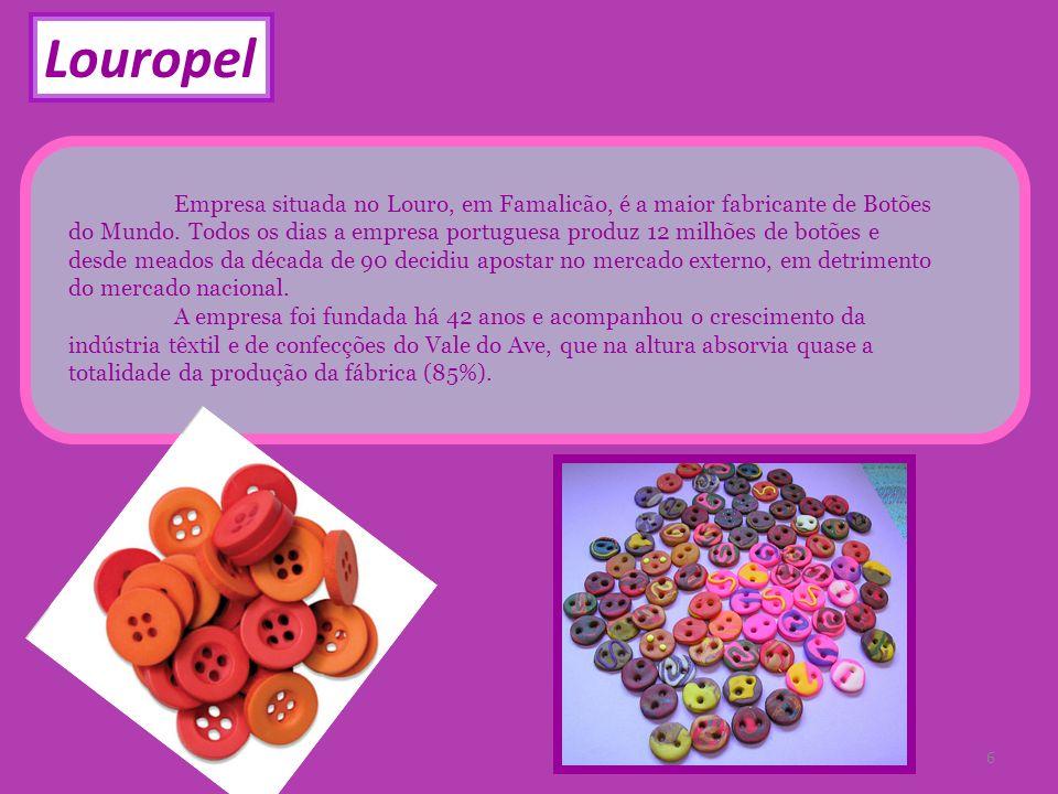 Louropel Empresa situada no Louro, em Famalicão, é a maior fabricante de Botões do Mundo. Todos os dias a empresa portuguesa produz 12 milhões de botõ