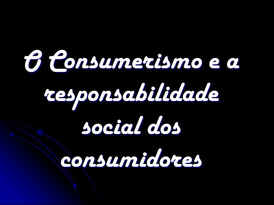 O Consumerismo e a responsabilidade social dos consumidores