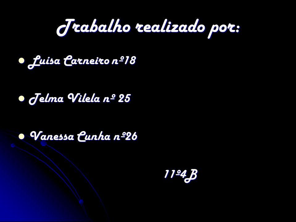 Trabalho realizado por: Luísa Carneiro nº18 Luísa Carneiro nº18 Telma Vilela nº 25 Telma Vilela nº 25 Vanessa Cunha nº26 Vanessa Cunha nº26 11º4B 11º4